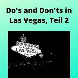 Do's and Don'ts in Las Vegas, Teil 2