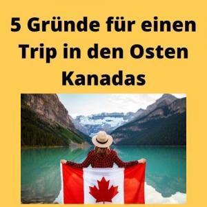 5 Gründe für einen Trip in den Osten Kanadas