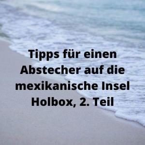 Tipps für einen Abstecher auf die mexikanische Insel Holbox, 2. Teil